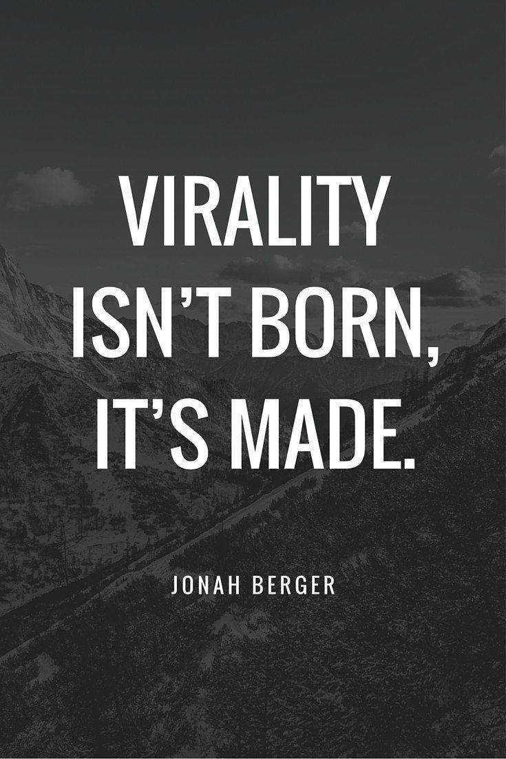 Virality isn't born, it's made. - Jonah Berger