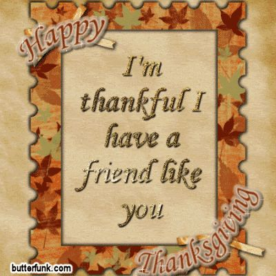 im thankful i have a friend like you happy thanksgiving gifs thanksgiving in 2018 pinterest thanksgiving friends thanksgiving and thanksgiving