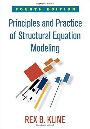 Principles and Practice of Structural Equation Modeling Fourth Edition (Methodology in the Social Sciences)