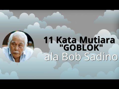 11 kata mutiara GOBLOK ala Bob Sadino