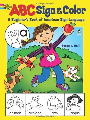 ABC Sign and Color: A Beginner's Book of American Sign Language by Susan T. Hall, http://www.amazon.com/dp/0486490572/ref=cm_sw_r_pi_dp_Qbjpsb192PFK2/185-1710898-1673457