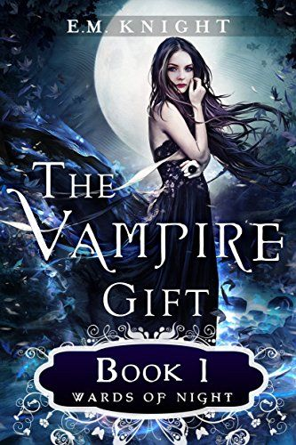 The Vampire Gift 1 Wards Of Night By EM Knight