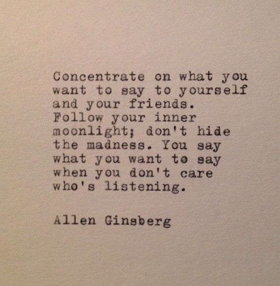 Allen Ginsberg Quote Typed on Typewriter by farmnflea on Etsy, $9.00.  Actually the real quote is here: http://ginsbergblog.blogspot.com/2011/06/mystery-of-inner-moonlight.html