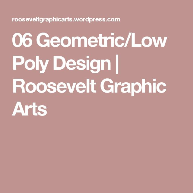 06 Geometric/Low Poly Design | Roosevelt Graphic Arts