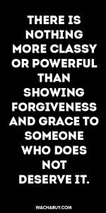 #inspiration #quote / THERE IS  NOTHING MORE CLASSY OR POWERFUL THAN  SHOWING  FORGIVENESS AND GRACE TO SOMEONE WHO DOES NOT  DESERVE IT.