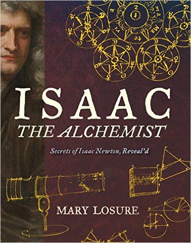 Isaac the Alchemist: Secrets of Isaac Newton, Reveal'd: Mary Losure: 9780763670634: Amazon.com: Books