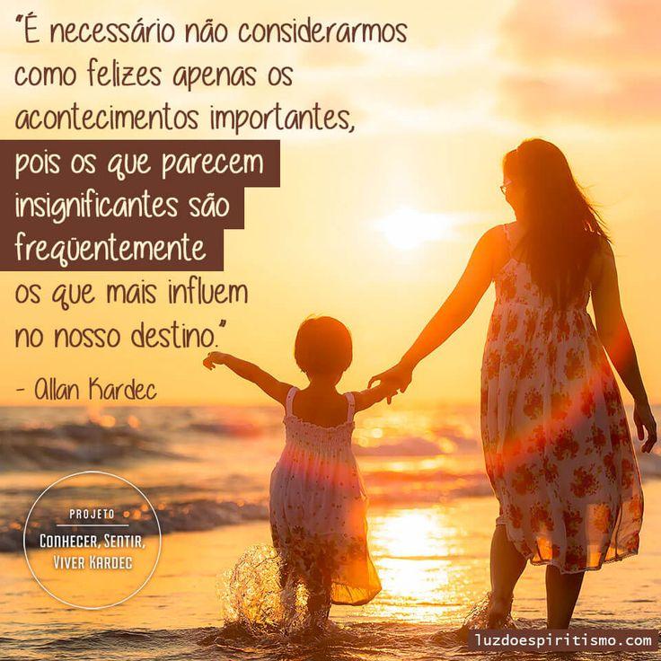 É necessário não considerarmos como felizes apenas os acontecimentos importantes, pois os que parecem insignificantes são freqüentemente os que mais[...]