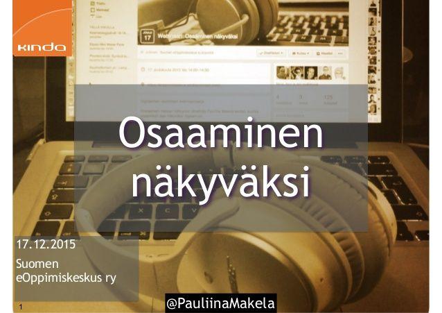 @PauliinaMakela1 17.12.2015 Suomen eOppimiskeskus ry Osaaminen näkyväksi