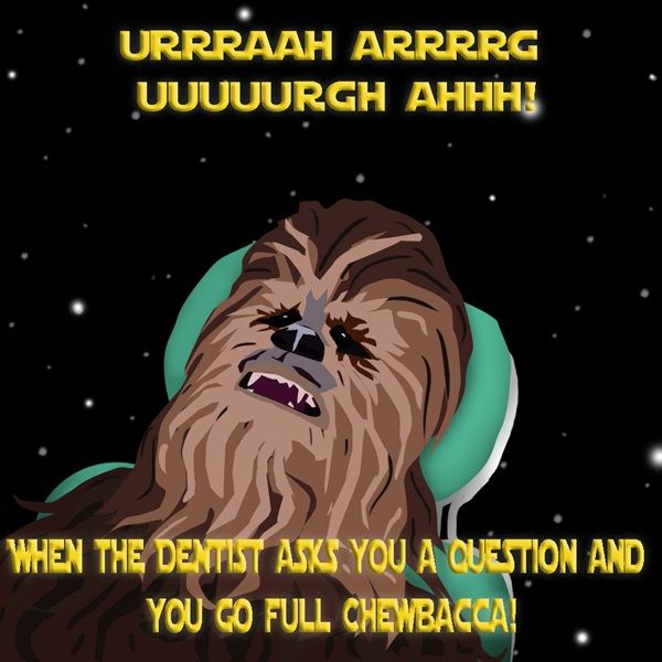 Dentaltown - URRRAAH ARRRRG UUUUURGH AHHH! When the dentist asks you a question and you go full Chewbacca! Do you want to see the new Star Wars movie released today: The Last Jedi?