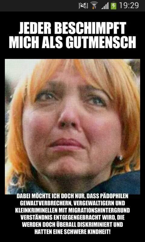 ClaudiaRoth, Die Grünen - Feine Deutschlands: Jeder beschimpft mich als Gutmensch, dabei möchte ich doch nur, dass Pädophilen, Gewaltverbrechern, Vergewaltigern und Kleinkriminellen mit Migrationshintergrund Verständnis entgegengebracht wird, die werden doch überall diskriminiert und hatten eine schwere Kindheit