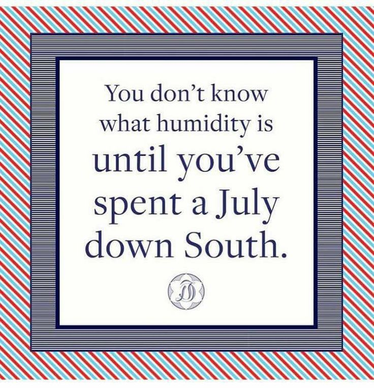 This is SO TRUE!  I have lived in 2 Southern cities that were often listed as the hottest place in the USA....and it was all because of the humidity!  It hits you in the face, when you walk out the door at 6am. Hard to believe, but true!  :)