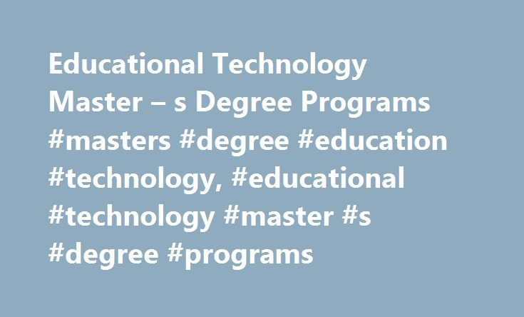Educational Technology Master – s Degree Programs #masters #degree #education #technology, #educational #technology #master #s #degree #programs http://kentucky.nef2.com/educational-technology-master-s-degree-programs-masters-degree-education-technology-educational-technology-master-s-degree-programs/  # Educational Technology Master's Degree Programs Educational technology master's degree programs can help you make the most of modern technology in the classroom. This article guides you…