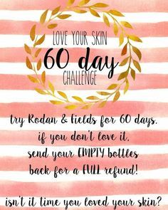 Have you been wanting to change your up your skin care routine? Well IM the gal for you, TRY Rodan and Fields for 60 day and if you don't love it send it back the empty bottles and get your money back!! You have 60 day to try not to love because Im sure that you will! Become a new  caitlynne.champoux@gmail.com