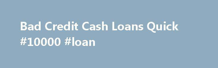 Bad Credit Cash Loans Quick #10000 #loan http://loans.nef2.com/2017/04/24/bad-credit-cash-loans-quick-10000-loan/  #quick loans bad credit # Choosing the right mortgage loan is definitely the essential action should you be Bad credit cash loans quick contemplating borrowing money. If a man or woman documents a personal injury lay claim with the attorney,…  Read more