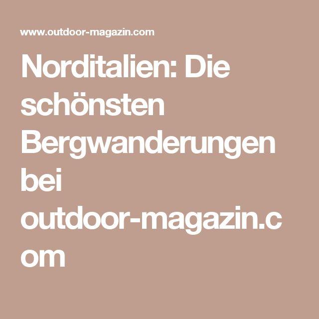 Norditalien: Die schönsten Bergwanderungen bei outdoor-magazin.com