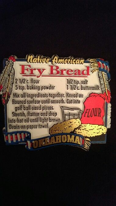 Oklahoma - Native American Fry Bread- I'm pretty sure my parents has this exact magnet.