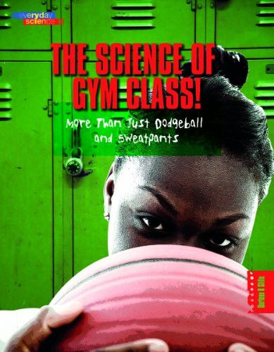 The Science of Gym Class: More Than Just Dodgeball and Sweatpants (Everyday Science)