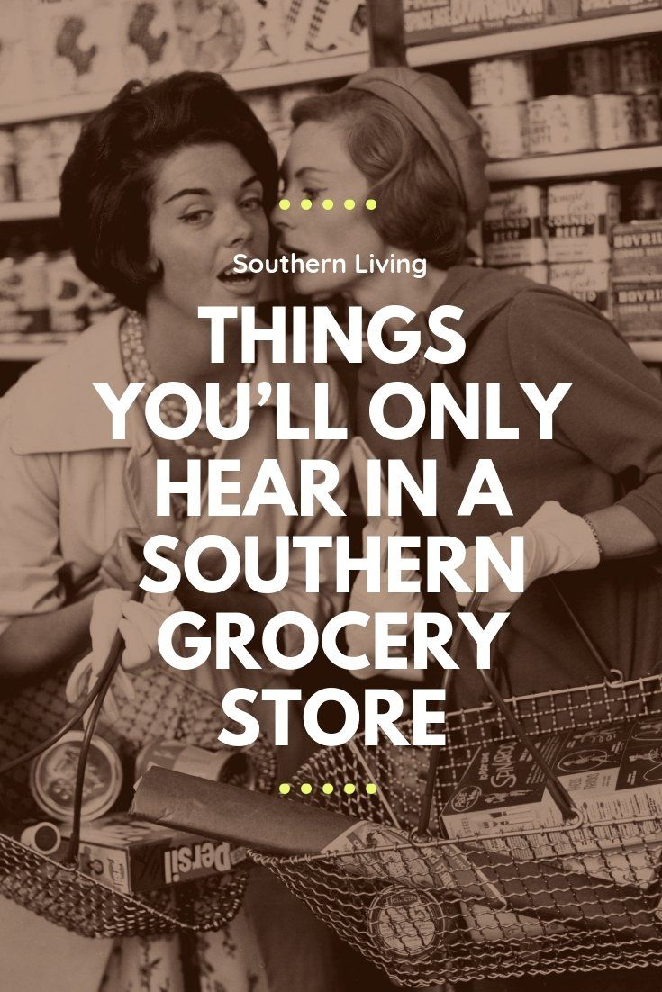 69343463 Things You'll Only Hear In A Southern Grocery Store | Dixie... The ...