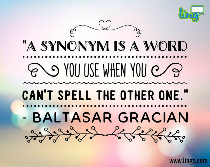 """A synonym is a word you use when you can't spell the other one."" - Baltasar Gracián"