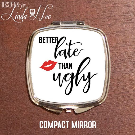 Compact Mirror Better Late Than Ugly, Pocket Mirror, Funny Compact Mirror, Funny Cosmetic Mirror, Funny Quote Bag, Bridesmaid Gift Bag XSA1  MAKE A COMPLETE GIFT SET WITH MY COORDINATING MAKEUP BAG and NECKLACE!  ♥ ABOUT OUR COMPACT MIRRORS ♥ All designs are personally created by me and exclusive to DesignsbyLindaNee ♥♥♥♥♥ http://etsy.me/1O2ftEU ♥♥♥♥♥ and DesignsbyLindaNeeToo ♥ Each compact mirror is custom imprinted in our studio in Henniker, New Hampshire, using professional ...