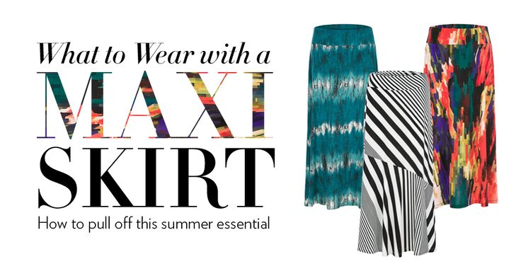 What to wear with a maxi skirt? We've got tips. #fashion #fashiontips #tips #maxi #maxiskirt #summerstyle