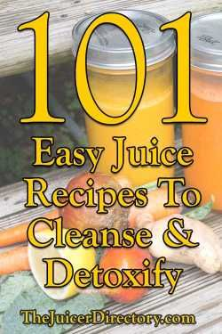 101 Easy Juice Recipes For Cleansing And Detoxification