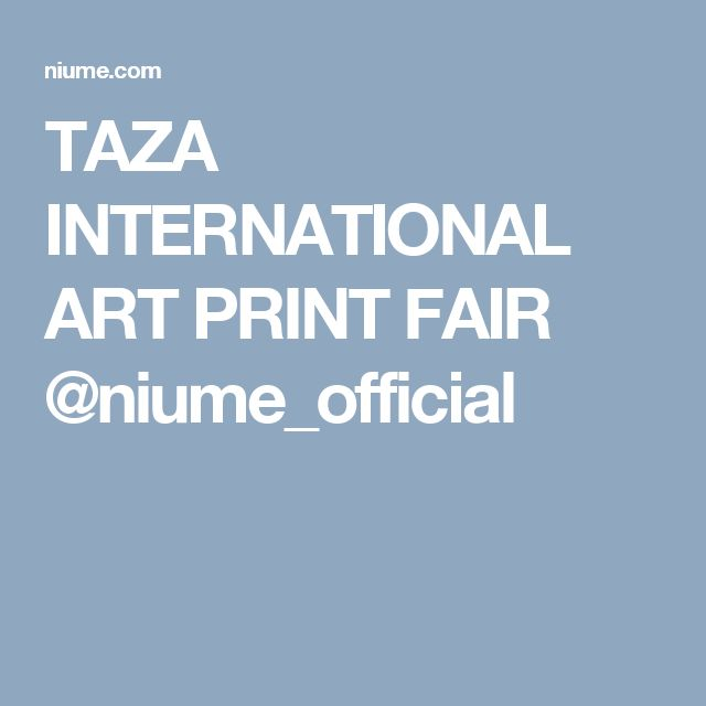 TAZA INTERNATIONAL ART PRINT FAIR @niume_official