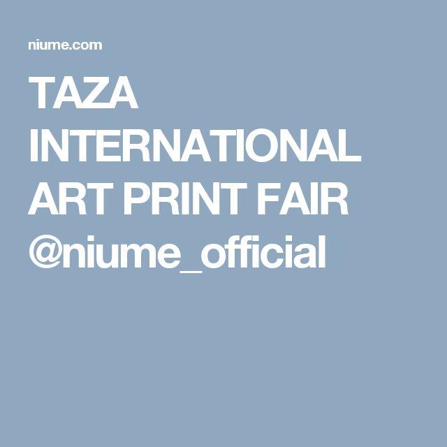 TAZA INTERNATIONAL ART PRINT FAIR @niume_official