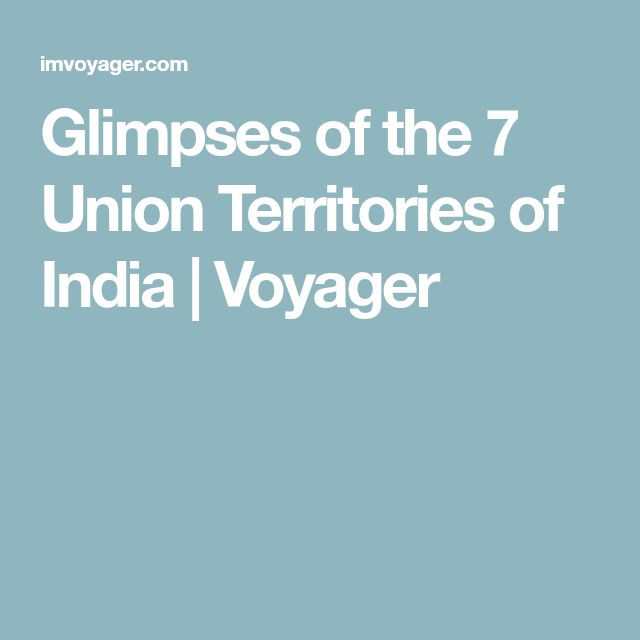 Glimpses of the 7 Union Territories of India | Voyager