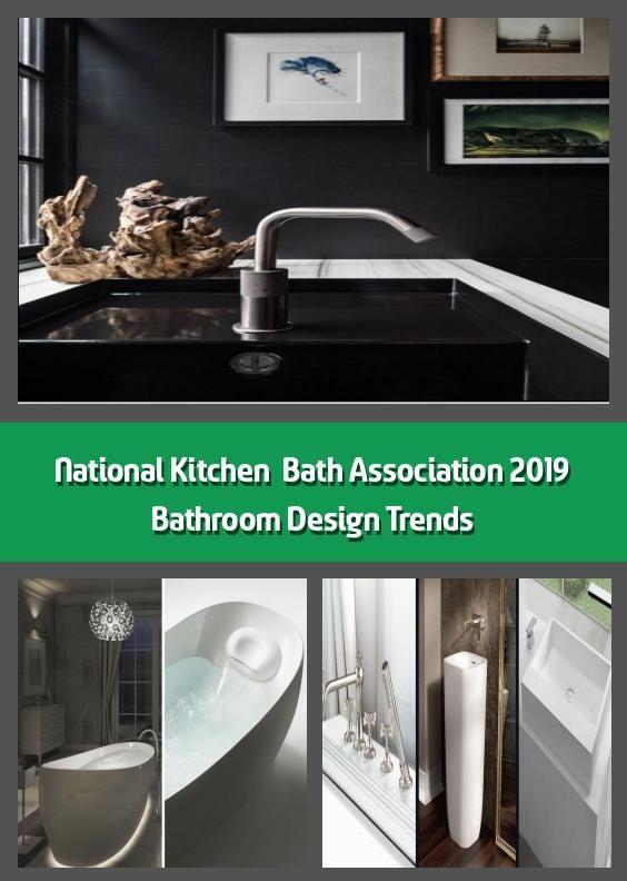 National Kitchen 038 Bath Association 2019 Bathroom Design Trends The National Kitchen Amp Bath In 2020 Bathroom Design Trends Kitchen And Bath Bathroom Design