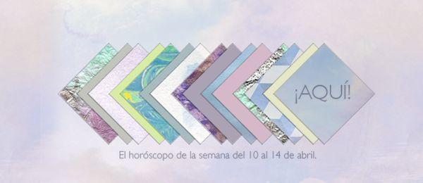 Horóscopo de la semana: Del 10 al 14 de abril.