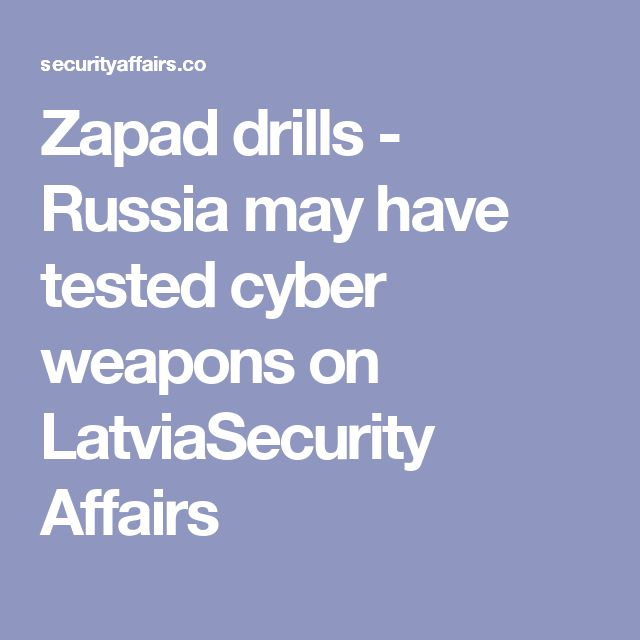Zapad drills - Russia may have tested cyber weapons on LatviaSecurity Affairs