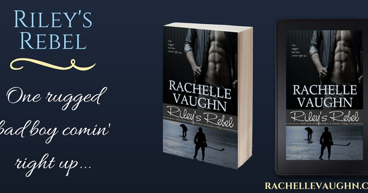 Riley's Rebel, Book 1 of the Bad Boys of Hockey romance trilogy by Rachelle Vaughn