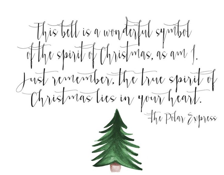 This bell is a wonderful symbol of the spirit of Christmas, as am I. Just remember, the true spirit of Christmas lies in your heart. -The Polar Express