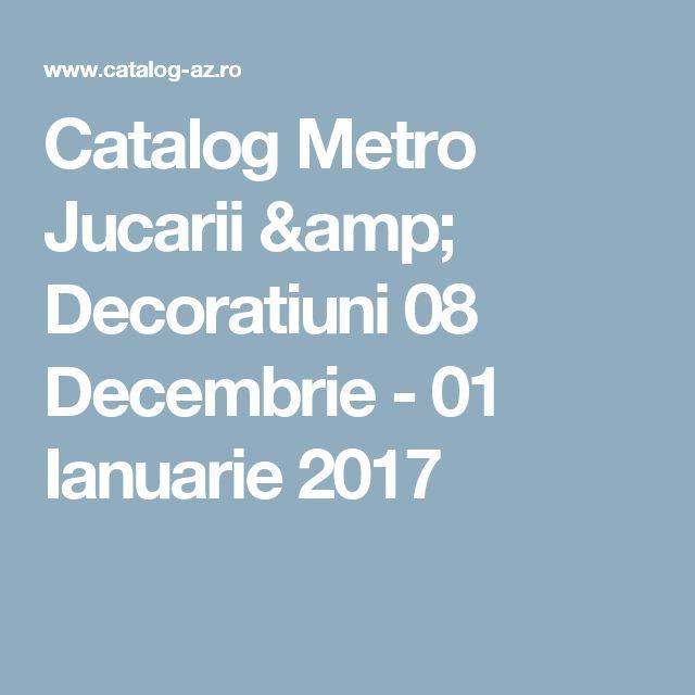 Catalog Metro Jucarii & Decoratiuni 08 Decembrie - 01 Ianuarie 2017