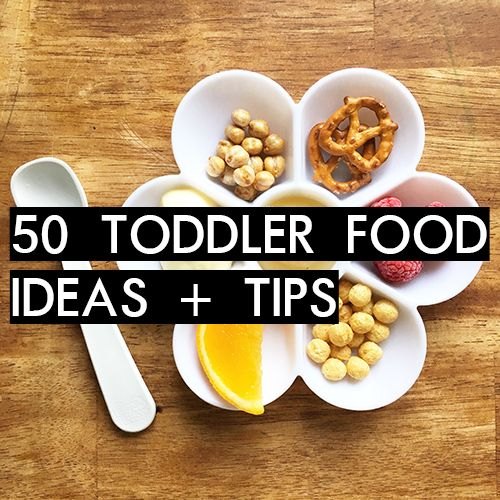 Here Are 50 Toddler Food Ideas And Tips To Help