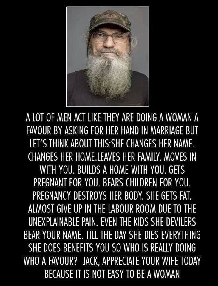 Not a Duck Dynasty fan, but this is so true. Respect for the sacrifices a spouse has made, husband or wife, is critical.
