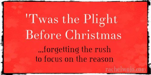 'Twas the Plight Before Christmas: A poem on forgetting the rush to remember the reason