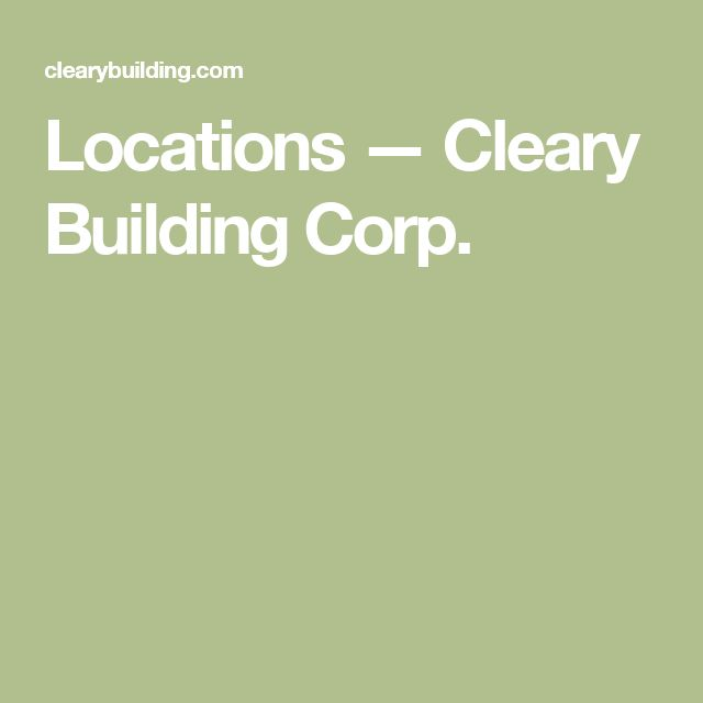 Locations — Cleary Building Corp.