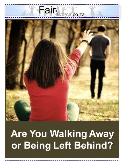 Are You Walking Away of Being Left Behind?, Leaving Marriage, Filing for Divorce, Abandoned Marriage, Abandoned Spouse, Fair Divorce, Sinta Ebersohn