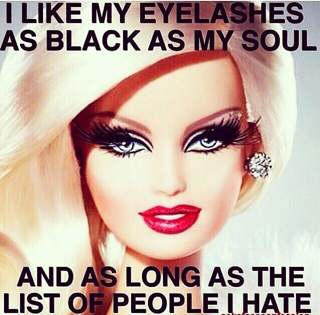 I like my eyelashes as black as my soul and as long as the list of people I hate. Haha