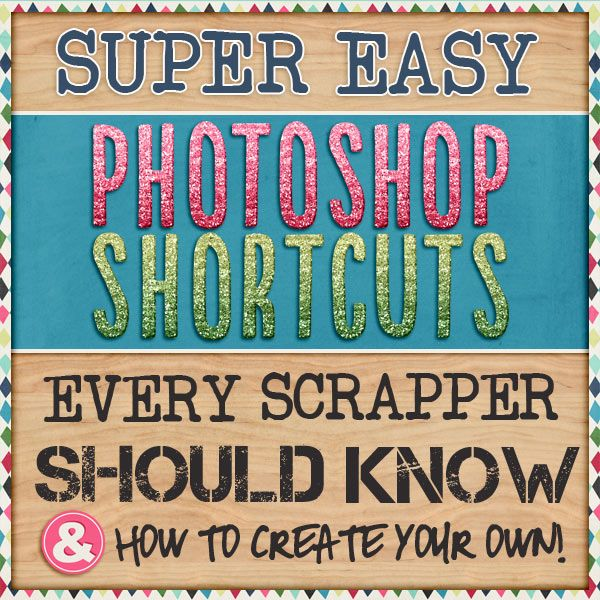 Super Easy Photoshop Shortcuts Every Scrapper Should Know by Janelle Van Leuven for Traci Reed Designs