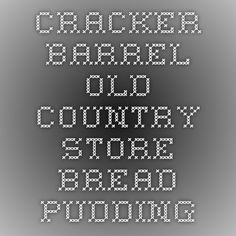 cracker barrel old country store bread pudding
