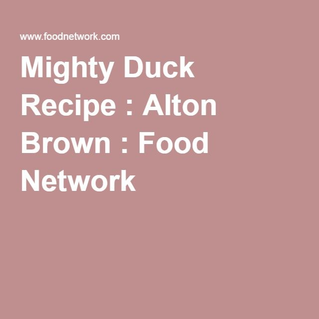 Mighty Duck Recipe : Alton Brown : Food Network