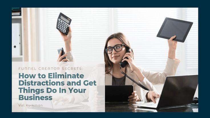 How to eliminate distractions and get things done in your