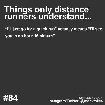"""""""I'll go out for a quick run"""" = """"I'll see you in an hour. Minimum."""""""