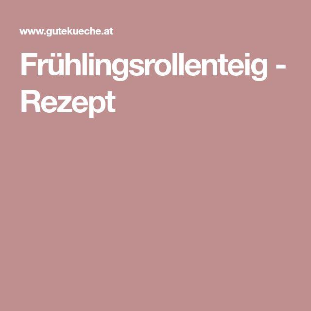 Frühlingsrollenteig - Rezept