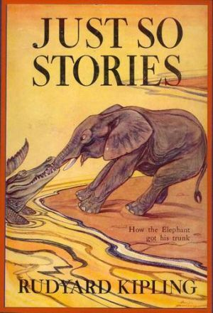Just So Stories by Rudyard Kipling - Best children books of all time.JPG BY FAR MY FAVORITE BOOK TO READ TO CHILDREN