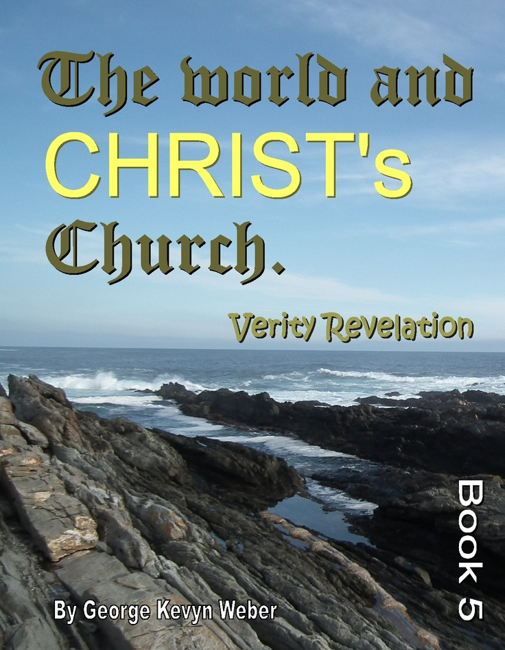 This is one of a series of seven books and eBooks.http://www.lighthouseklerksdorp.co.za/Lighthouse_Cape_Town.html http://www.kalahari.com/digitaldownloads/The-world-And-The-Church-Of-Christ-eBook/80175/46402430.aspx type in George Kevyn Weber in their browser or e-mail: lighthousecapetown@gmail.com