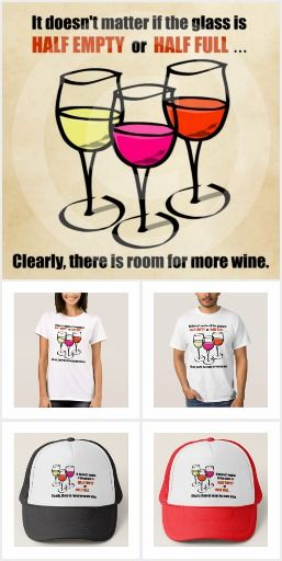 Glass Half Empty Wine Humor Shirts, Hats, Aprons, Tote Bags, Coffee Mugs, Buttons, Magnets
